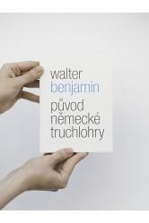 Původ německé truchlohry – Walter Benjamin