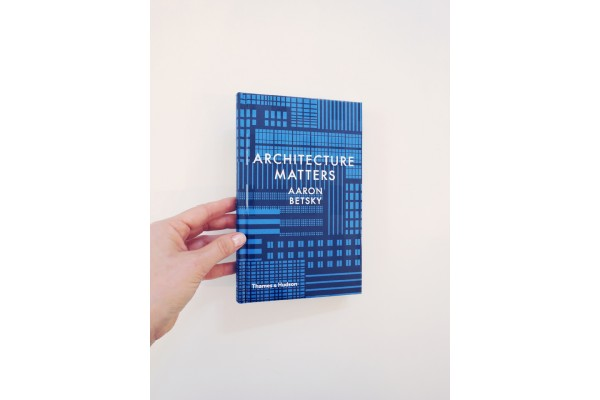 Architecture matters – Aaron Betsky