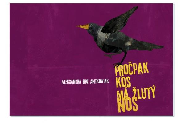 Pročpak kos má žlutý nos – Aleksandra Griz Antkowiak