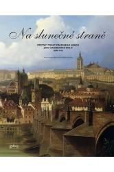 Na slunečné straně. Městský trakt Pražského Hradu jako Habsburské sídlo 1800–1918