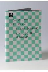 Atrium 1 – 11 / Cyril Blažo: Pekný žobrák / Handsome Beggar