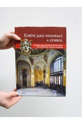 Umění jako dekorace a symbol Výzdoba reprezentačních staveb Prahy v éře historismu, secese a moderny