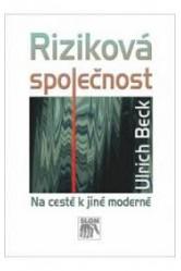 Riziková společnost / Na cestě k jiné moderně – Ulrich Beck