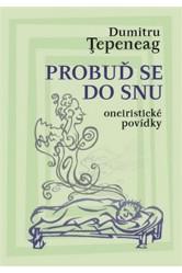 Probuď se do snu / Oneiristické povídky – Dumitru Ţepeneag