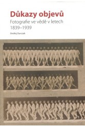 Důkazy objevů / Fotografie ve vědě v letech 1839–1939 – Ondřej Durczak