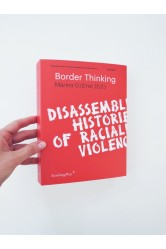 Border Thinking - Disassembling Histories of Racialized Violence - Marina Gržinić