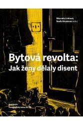 Bytová revolta / Jak ženy dělaly disent – Marcela Linková, Naďa Straková (eds.)
