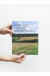 Staré cesty v krajině středních Čech – Pavel Bolina, Tomáš Klimek, Václav Cílek
