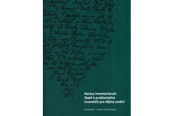 Hortus inventariorum / Statě k problematice inventářů pro dějiny umění – Jiří Roháček, Lubomír Slavíček (eds.)
