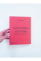 Curatorial Activism / Towards an Ethics of Curating – Maura Reilly
