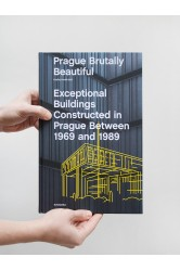 Prague Brutally Beautiful / Exceptional Buildings Constructed in Prague between 1969 and 1989 – Ondřej Horák (ed.)