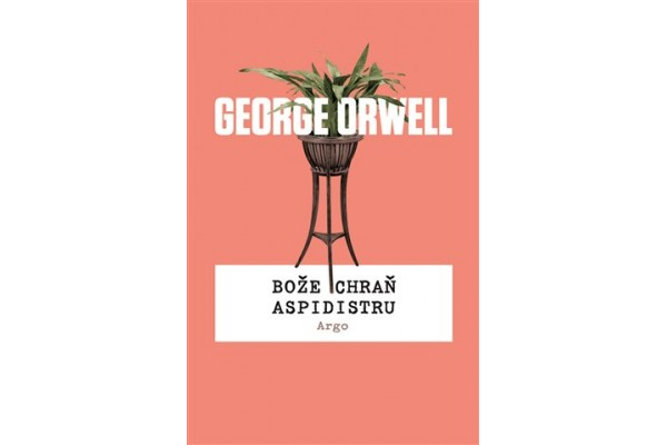 George Orwell – Bože chraň aspidistru