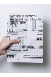 Nechtěné dědictví – Architekt Jan Dvořák (1925–1998)