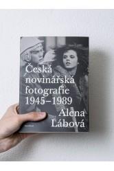 Česká novinářská fotografie 1945–1989 –Alena Lábová