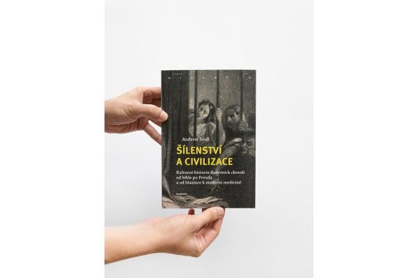 Šílenství a civilizace / Kulturní historie duševních chorob od bible po Freuda a od blázince k moderní medicíně –Andrew Scull
