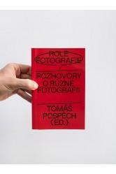 Role fotografie. Rozhovory o různé fotografii – Tomáš Pospěch (ed.)