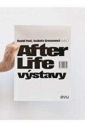 After Life výstavy – David Fesl, Isabela Grosseová (eds.)