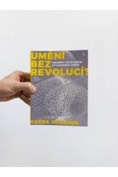Umění bez revolucí? / Proměny soudobého výtvarného umění – Radek Horáček