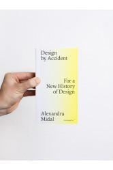 Design by Accident / For a New History of Design – Alexandra Midal