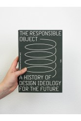 The Responsible Object – A History of Design Ideology for the Future – Marjanne van Helvert (ed.)