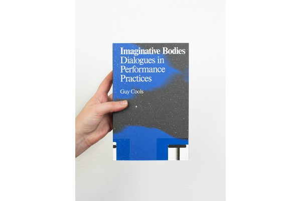 Imaginative Bodies – Dialogues in Performance Practice – Guy Cools
