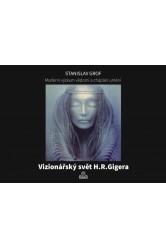 Moderní výzkum vědomí a chápání umění / Vizionářský svět H.R.Gigera – Stanislav Grof