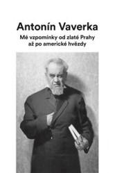 Mé vzpomínky od zlaté Prahy až po americké hvězdy – Antonín Vaverka, Ivan Klimeš (ed.)