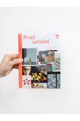 Proč umění / Odpovědi na nejčastější otázky pokládané v galeriích – Martina Freitagová, Ondřej Horák (eds.)