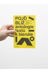 Pojď blíž / Antologie textů k bienále Ve věci umění 2020 – Vít Havránek, Tereza Stejskalová (eds.)