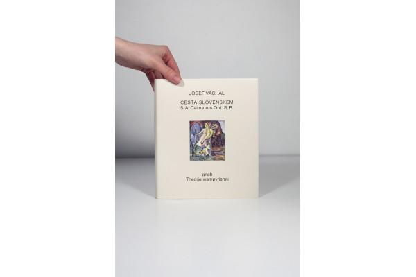 Josef Váchal – Cesta Slovenskem s A. Calmetem Ord. S. B. aneb Theorie wampyrismu