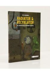 Radiator & Recyklator. Nic menšího než záchrana lidstva (1. díl) / Petr Korunka