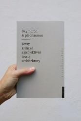 Oxymoron a pleonasmus / Texty kritické a projektivní teorie architektury – Monika Mitášová (ed.)
