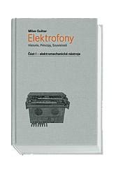 Milan Guštar – Elektrofony I. – Elektromechanické nástroje – Historie, principy, souvislosti