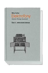 Milan Guštar – Elektrofony – II Elektronické nástroje – Historie, principy, souvislosti
