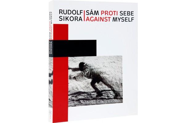 Rudolf Sikora: Sám proti sebe / Against myself / Helena Musilová, Jiří Valoch