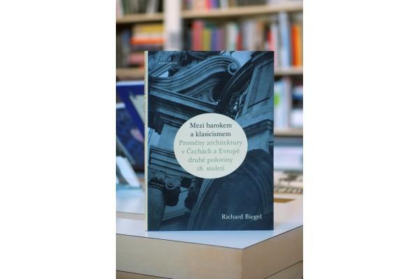 Richard Biegel – Mezi barokem a klasicismem. Proměny architektury v Čechách a Evropě druhé poloviny 18. století