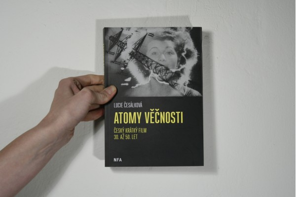Lucie Česálková: Atomy věčnosti. Český krátký film 30. až 50. let,