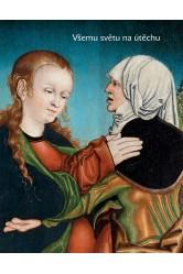Všemu světu na útěchu. Sochařství a malířství na Chomutovsku a Kadaňsku 1350-1590
