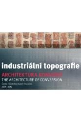 Industriální topografie / architektura konverzí 2005-2015