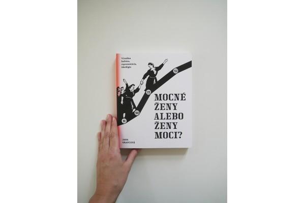 Jana Oravcová: Mocné ženy alebo ženy moci? Vizuálna kultúra, reprezentácia, ideológia