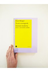 PETER BÜRGER: TEORIE AVANTGARDY. STÁRNUTÍ MODERNY. STATI O VÝTVARNÉM UMĚNÍ