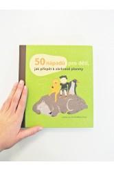 50 nápadů pro děti, jak přispět k záchraně planety – Sophie Javna, The EarthWorks Group