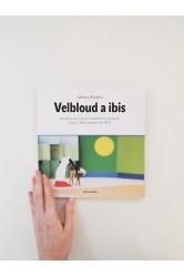 Adriana Skálová – Velbloud a ibis. Knížka ke čtení, vyrábění a hraní nejen pro nemocné děti.
