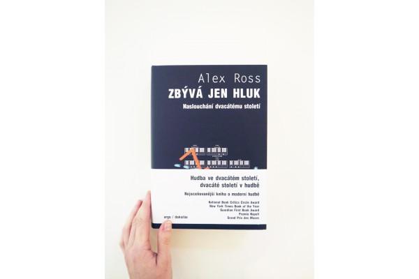 Alex Ross – Zbývá jen hluk. Naslouchání dvacátému století