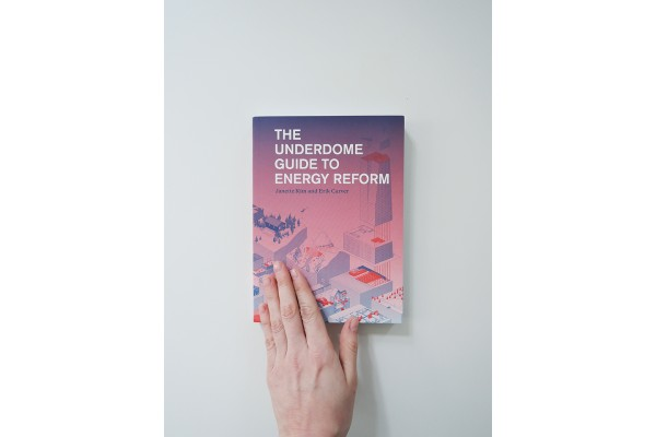 The Underdome Guide to Energy Reform – Janette Kim, Erik Carver