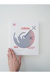 Ze středu ven / Umění Regionů 1985–2010 / From the Center Out / Regional Art from 1985–2010 – Michal Koleček (ed.)