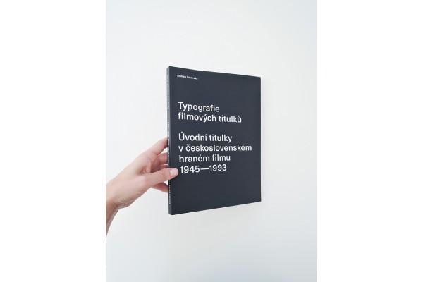 Typografie filmových titulků / Úvodní titulky v československém hraném filmu 1945–1993 – Andrea Vacovská