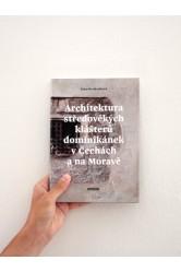 Architektura středověkých klášterů dominikánek v Čechách a na Moravě – Klára Mezihoráková