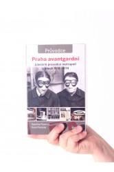Praha avantgardní / Literární průvodce metropolí v letech 1918–1938 – Kateřina Piorecká, Karel Piorecký