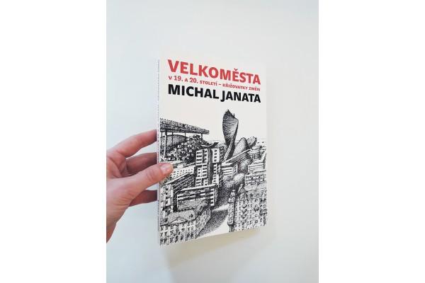 Velkoměsta v 19. a 20. století- křižovatky změn- Michal Janata